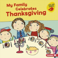My family celebrates Thanksgiving / Lisa Bullard ; illustrated by Katie Saunders.