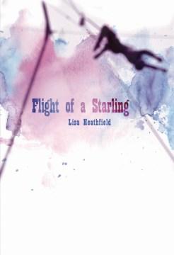 Flight of a starling / Lisa Heathfield.