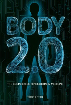 Body 2.0 : the engineering revolution in medicine