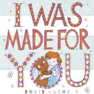 I was made for you / David Lucas.
