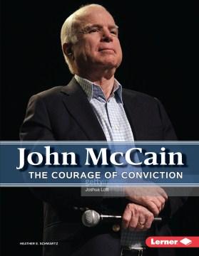 John McCain : the courage of conviction Heather E. Schwartz.