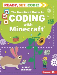 The unofficial guide to coding with Minecraft / Álvaro Scrivano ; illustrated by Sue Downing.