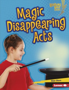 Magic disappearing acts / Elsie Olson.