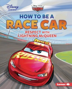 How to be a race car : respect with Lightning McQueen / Mari Schuh.