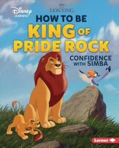 How to be king of Pride Rock : confidence with Simba / Mari Schuh.