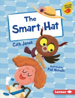 The smart hat / by Cath Jones ; illustrated by Paul Nicholls.
