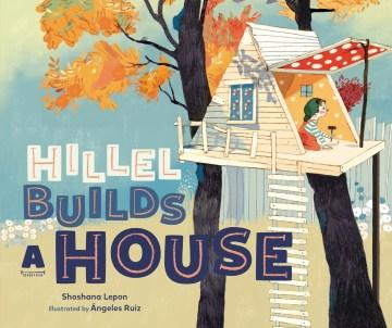 Hillel builds a house / by Shoshana Lepon ; illustrations by Ángeles Ruiz.