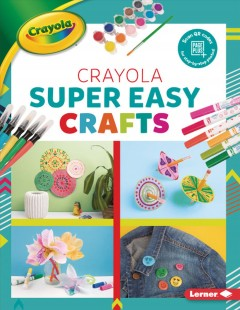 Crayola Super Easy Crafts