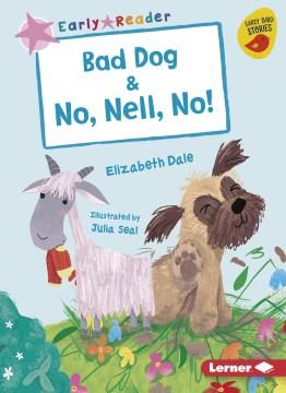 Bad Dog & No, Nell, No!