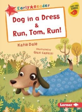 Dog in a dress ; & Run, Tom, run!