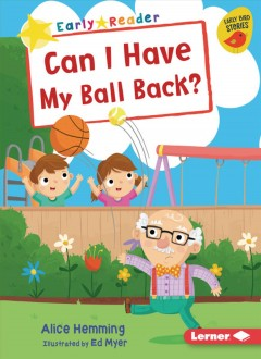 Can I have my ball back? / Alice Hemming ; illustrated by Ed Myer.