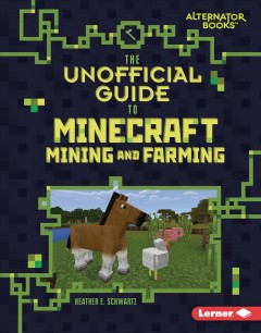 The unofficial guide to Minecraft mining and farming Heather E. Schwartz.