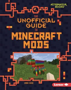 The unofficial guide to Minecraft mods Linda Zajac.