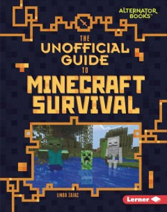 The unofficial guide to Minecraft survival Linda Zajac.