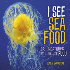 I See Sea Food : Sea Creatures That Look Like Food