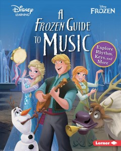 A Frozen guide to music : explore rhythm, keys, and more