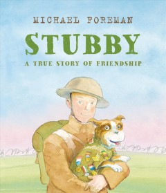 Stubby : A True Story of Friendship
