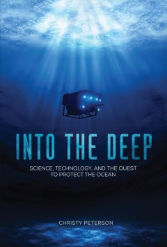 Into the deep : science, technology, and the quest to protect the ocean