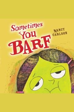 Sometimes You Barf [electronic resource] / Nancy Carlson.