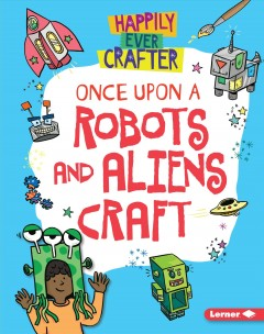Once Upon a Robots and Aliens Craft