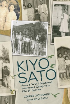 Kiyo Sato : from a WWII Japanese internment camp to a life of service