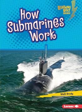 How submarines work / Walt Brody.