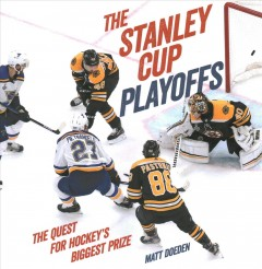 The Stanley Cup playoffs : the quest for hockey's biggest prize