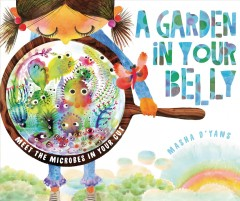 A garden in your belly : meet the microbes in your gut / Masha D'yans.