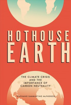 Hothouse earth : the climate crisis and the importance of carbon neutrality