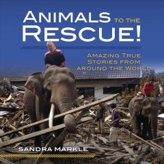 Animals to the rescue! : amazing true stories from around the world