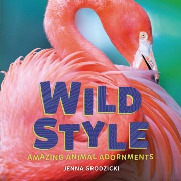 Wild Style : Amazing Animal Adornments