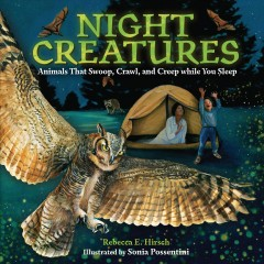 Night Creatures : Animals That Swoop, Crawl, and Creep While You Sleep