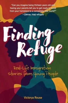 Finding Refuge : Real-life Immigration Stories from Young People