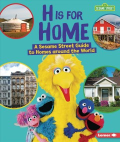 H is for home : a Sesame Street guide to homes around the world