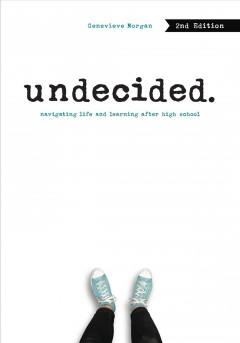 Undecided : navigating life and learning after high school