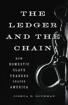 The Ledger and the Chain : How Domestic Slave Traders Shaped America