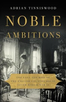 Noble ambitions : the fall and rise of the English country house after World War II