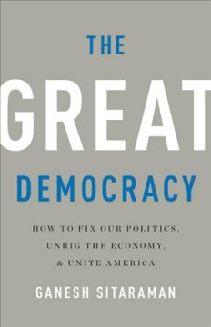 The Great Democracy : How to Fix Our Politics, Unrig the Economy, and Unite America