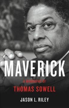 Maverick : a biography of Thomas Sowell