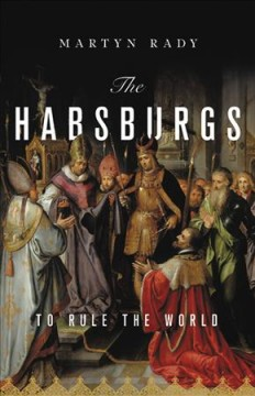 The Habsburgs : To Rule the World