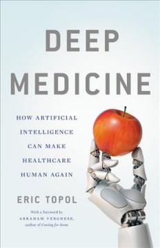 Deep medicine : how artificial intelligence can make healthcare human again / Eric Topol.