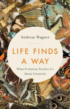 Life finds a way : what evolution teaches us about creativity