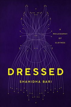 Dressed : a philosophy of clothes