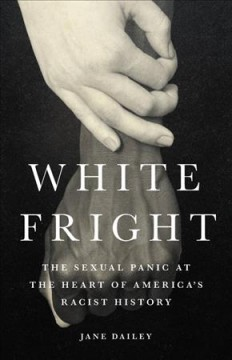 White fright : the sexual panic at the heart of America's racist history