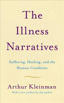 The illness narratives : suffering, healing, and the human condition