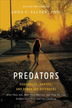 Predators : Pedophiles, Rapists, and Other Sex Offenders
