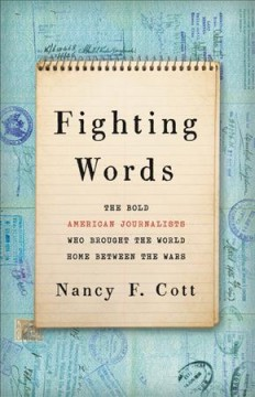 Fighting words : the bold American journalists who brought the world home between the wars