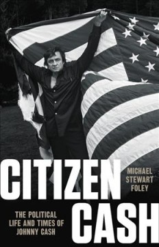 Citizen Cash : The Political Life and Times of Johnny Cash