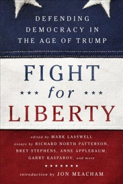 Fight for liberty : defending democracy in the age of Trump / edited by Mark Lasswell.