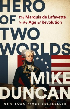 Hero of two worlds : the Marquis de Lafayette and the Age of Revolution